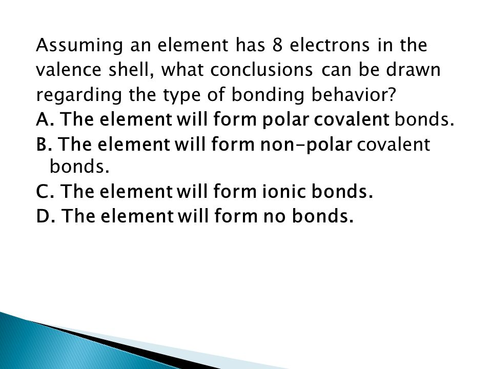 Assuming an element has 8 electrons in the valence shell, what conclusions can be drawn regarding the type of bonding behavior.