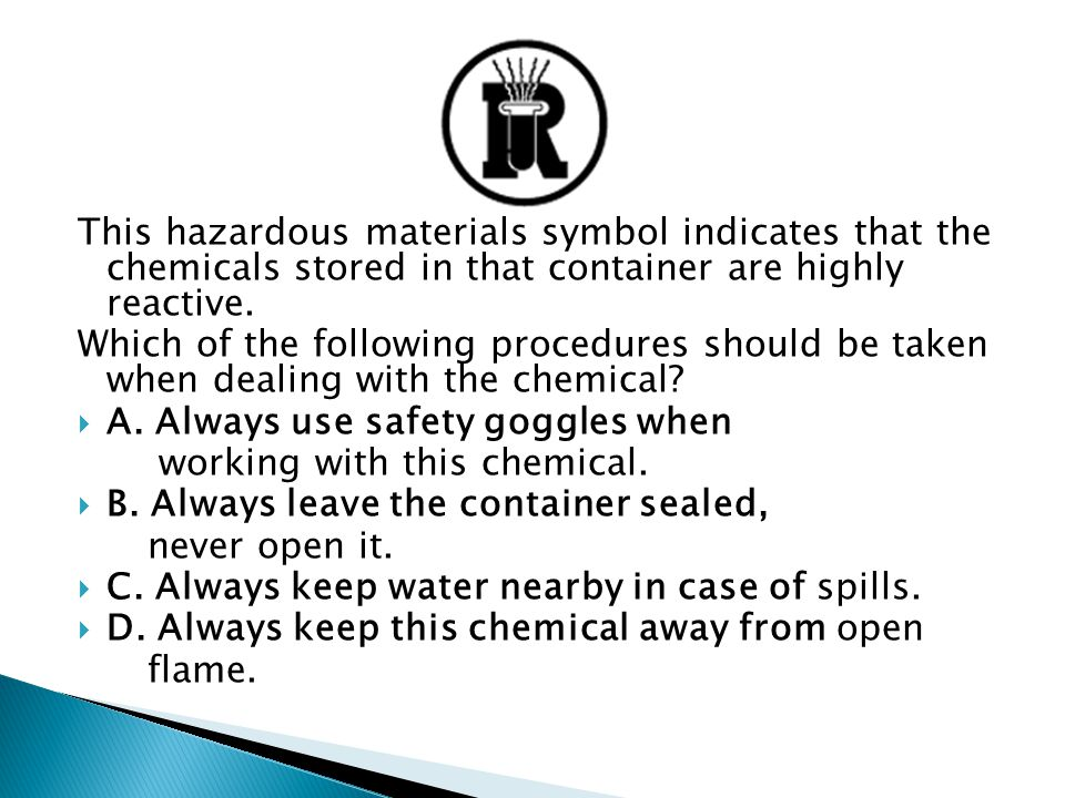 This hazardous materials symbol indicates that the chemicals stored in that container are highly reactive.