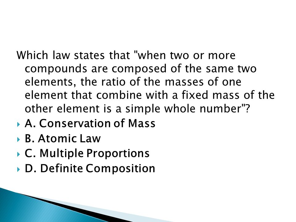 Which law states that when two or more compounds are composed of the same two elements, the ratio of the masses of one element that combine with a fixed mass of the other element is a simple whole number