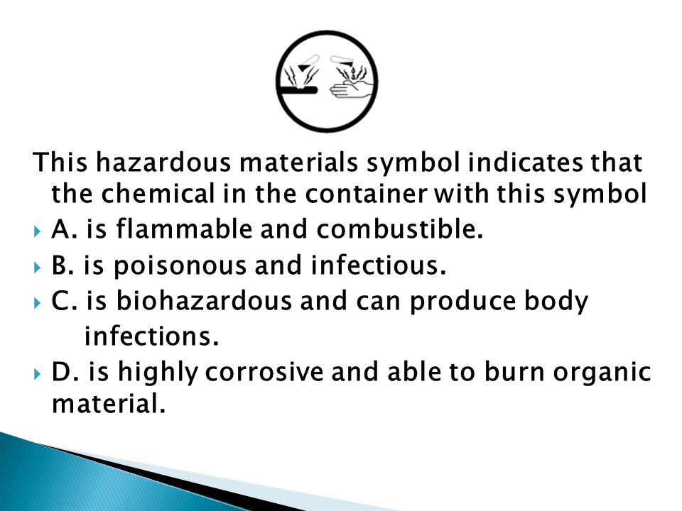 This hazardous materials symbol indicates that the chemical in the container with this symbol