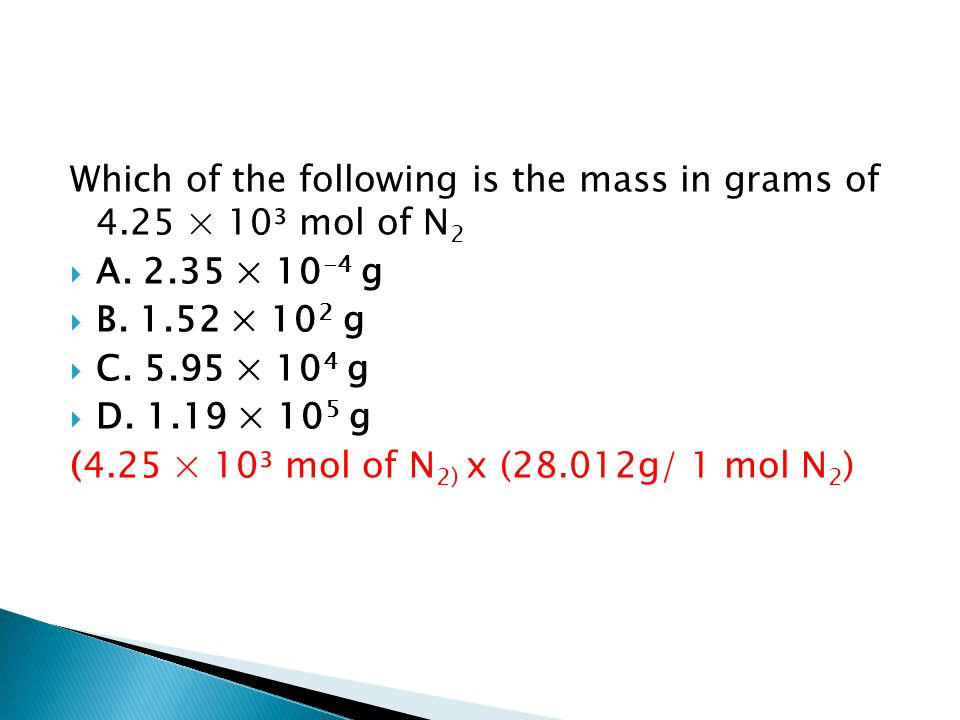 Which of the following is the mass in grams of 4.25 × 10³ mol of N2