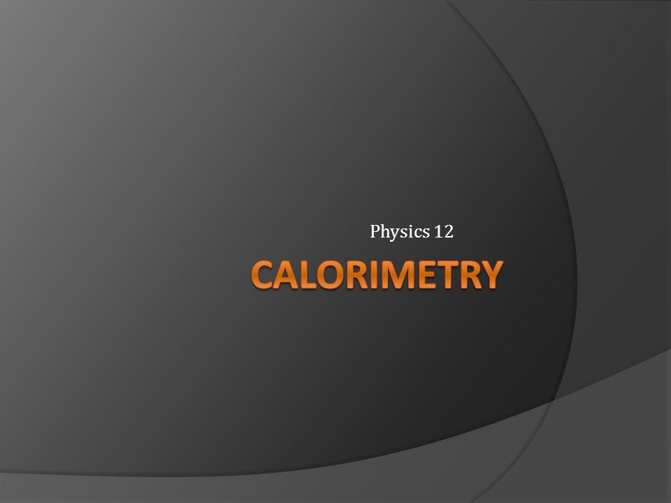 Physics 12 Calorimetry