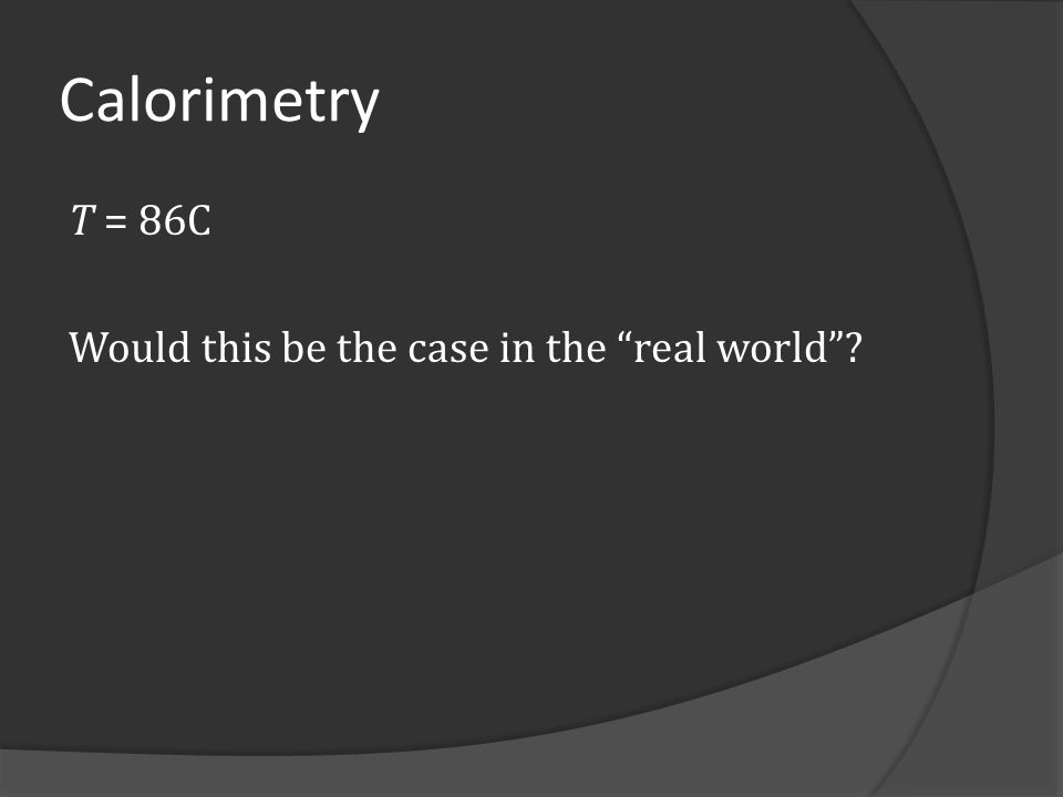 Calorimetry T = 86C Would this be the case in the real world