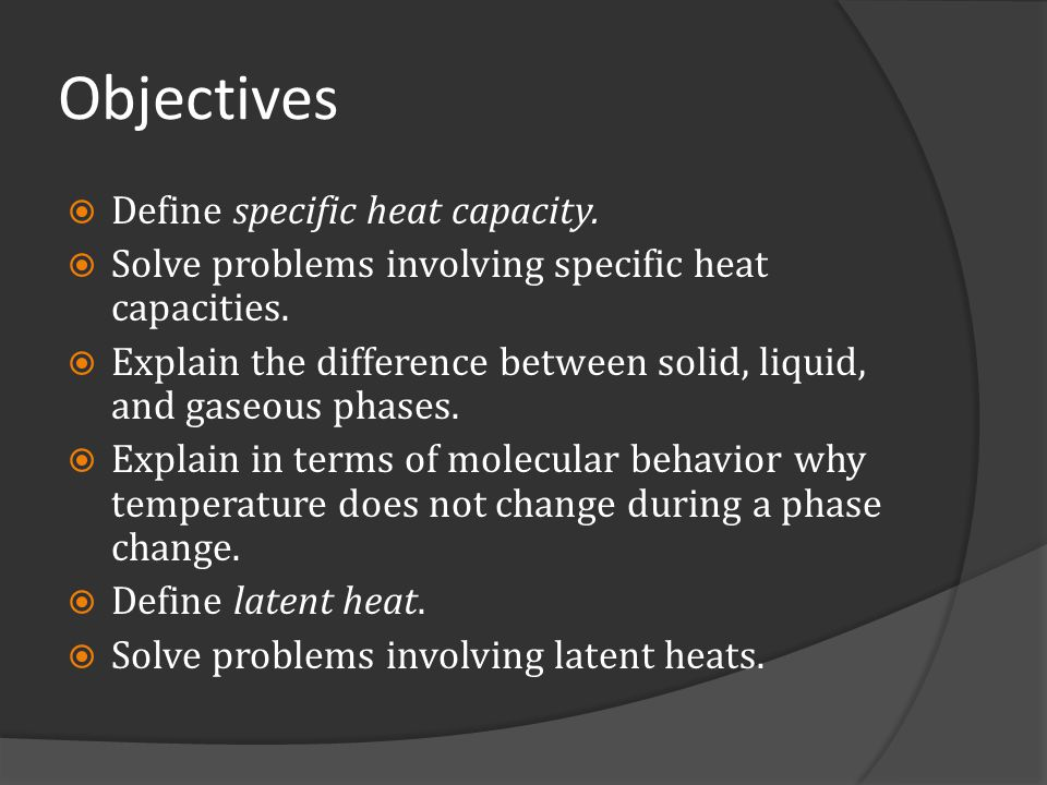 Objectives Define specific heat capacity.