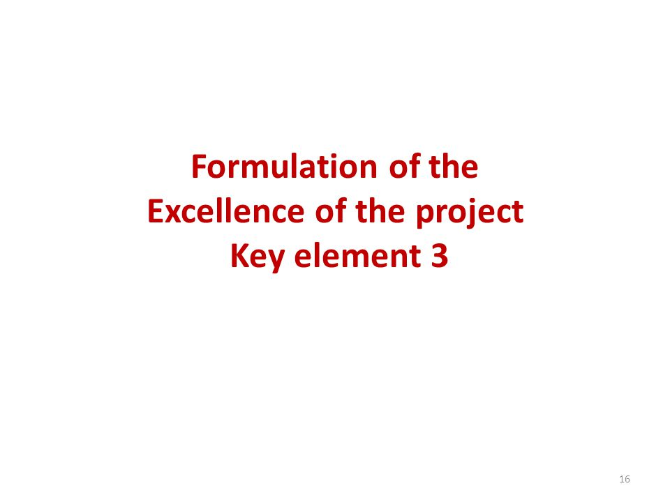 Formulation of the Excellence of the project Key element 3