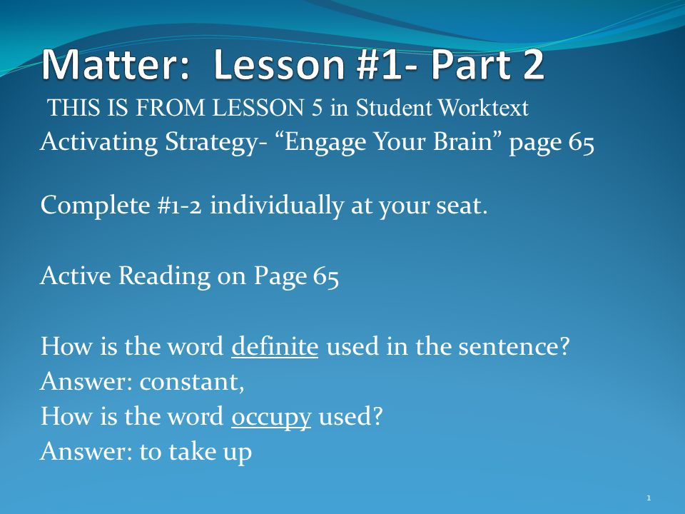 Matter: Lesson #1- Part 2 THIS IS FROM LESSON 5 in Student Worktext. Activating Strategy- Engage Your Brain page 65.