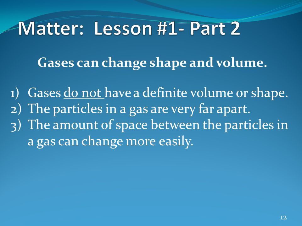 Gases can change shape and volume.