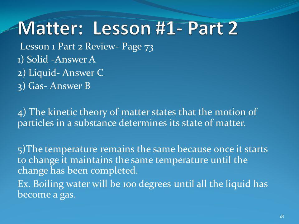 Matter: Lesson #1- Part 2 Lesson 1 Part 2 Review- Page 73