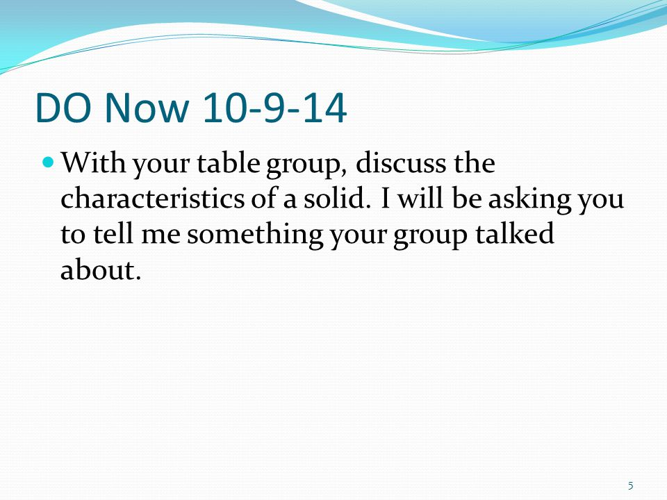 DO Now 10-9-14 With your table group, discuss the characteristics of a solid.
