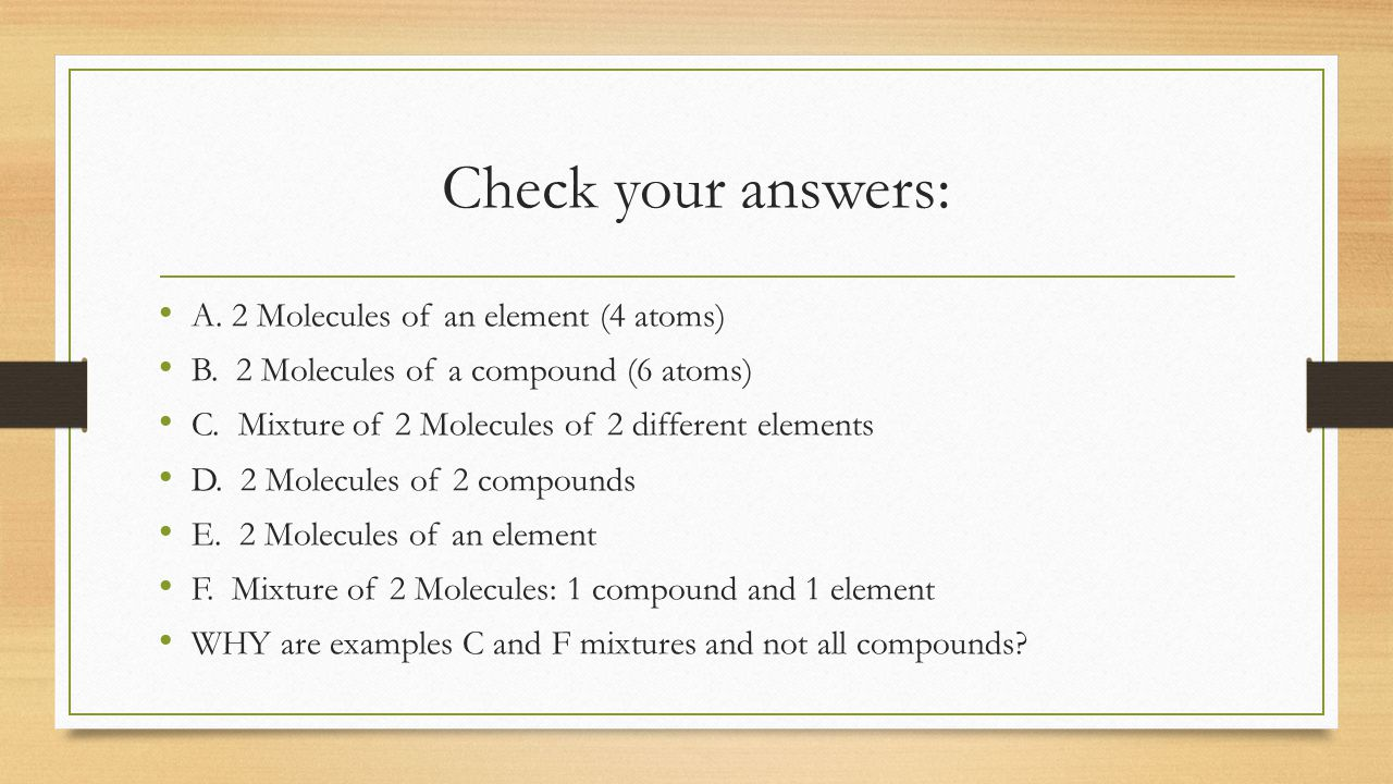 Check your answers: A. 2 Molecules of an element (4 atoms)