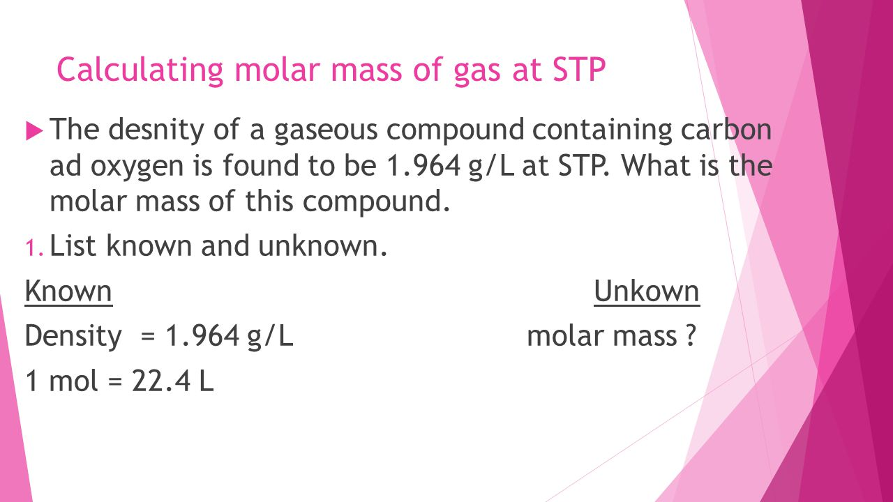 Calculating Molar Mass Of Gas At Stp Aim: How To Convert From Moles To  Volume So To Find The Density