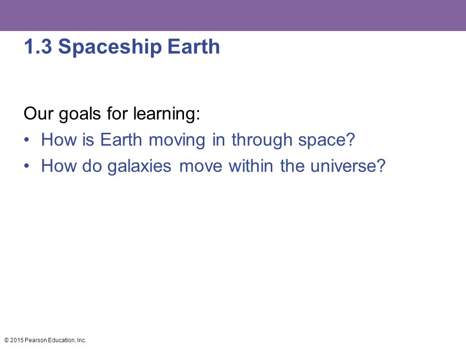 1.3 Spaceship Earth Our goals for learning: