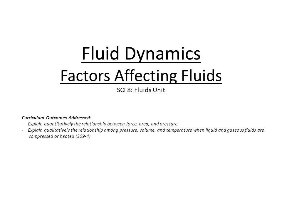 Fluid Dynamics Factors Affecting Fluids SCI 8: Fluids Unit