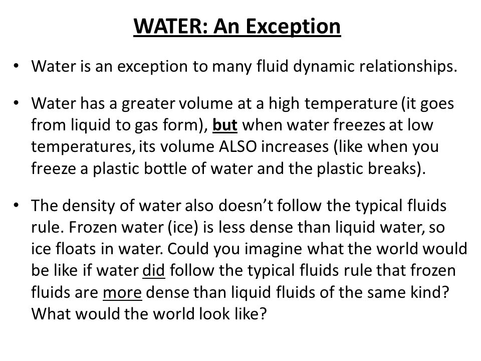 WATER: An Exception Water is an exception to many fluid dynamic relationships.