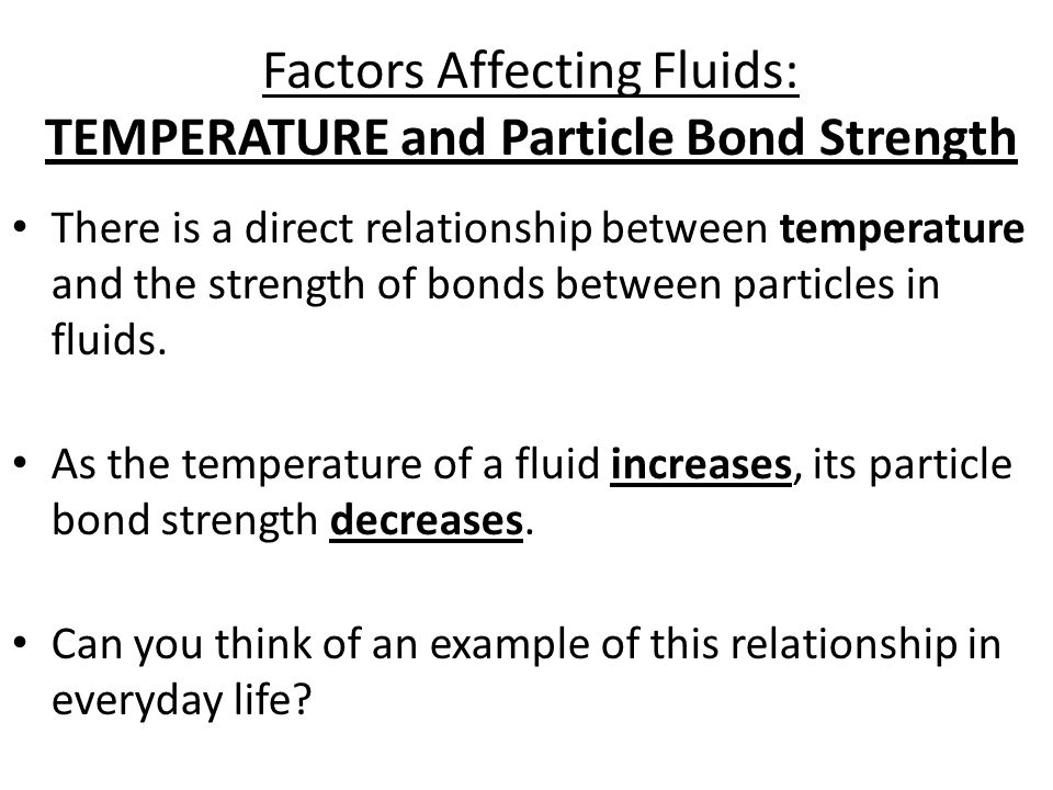 Factors Affecting Fluids: TEMPERATURE and Particle Bond Strength