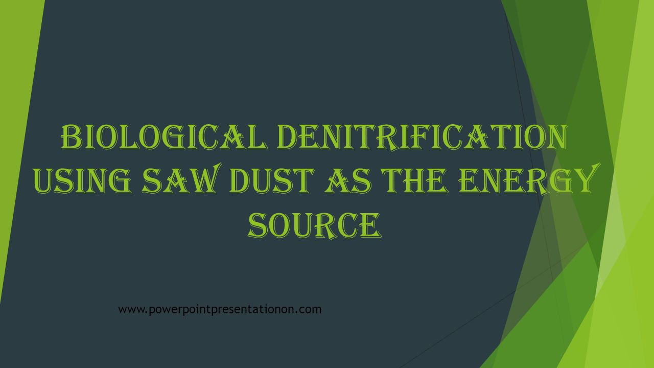 Biological Denitrification using Saw Dust as the Energy Source