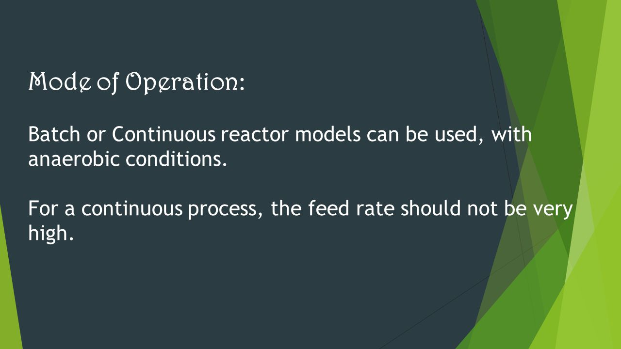 Mode of Operation: Batch or Continuous reactor models can be used, with anaerobic conditions.