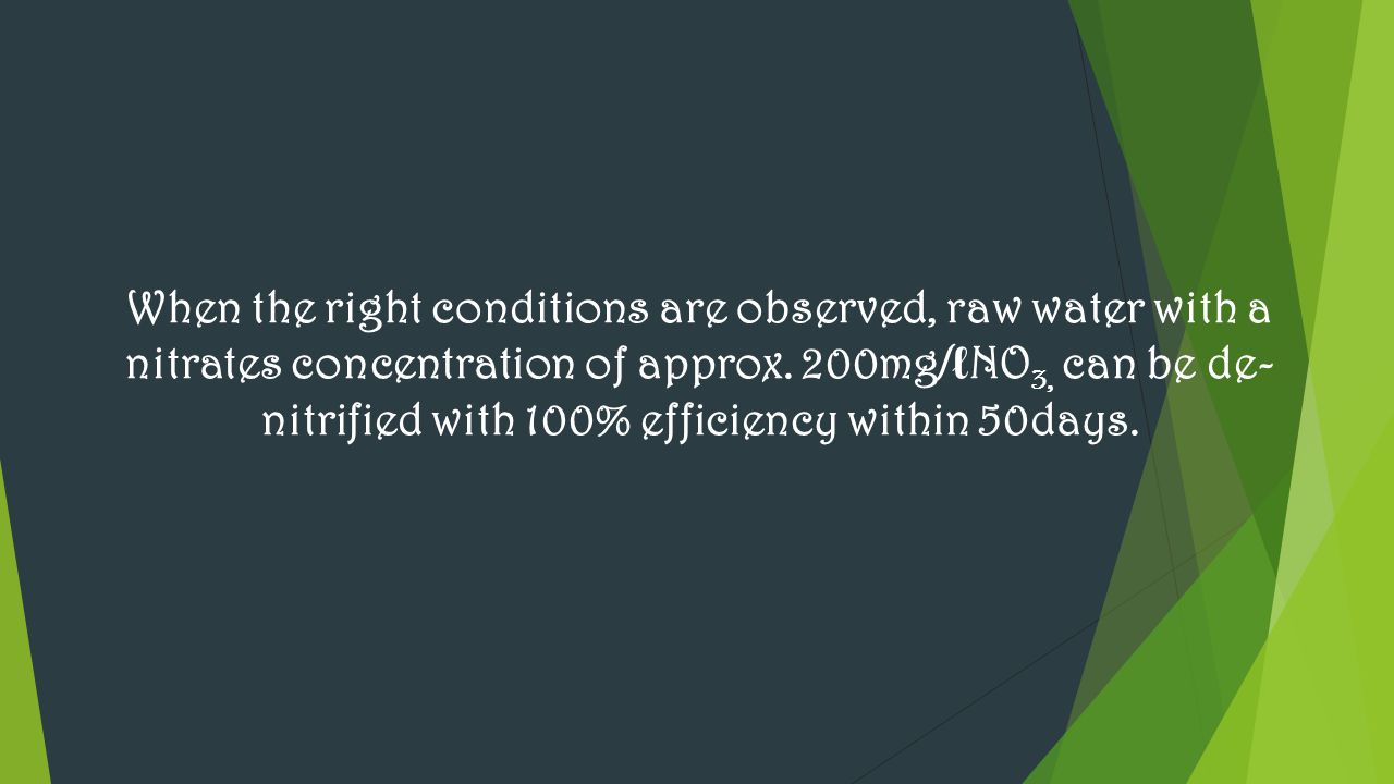 When the right conditions are observed, raw water with a nitrates concentration of approx.
