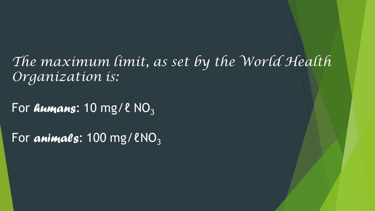 The maximum limit, as set by the World Health Organization is: