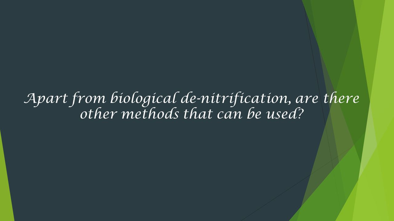 Apart from biological de-nitrification, are there other methods that can be used