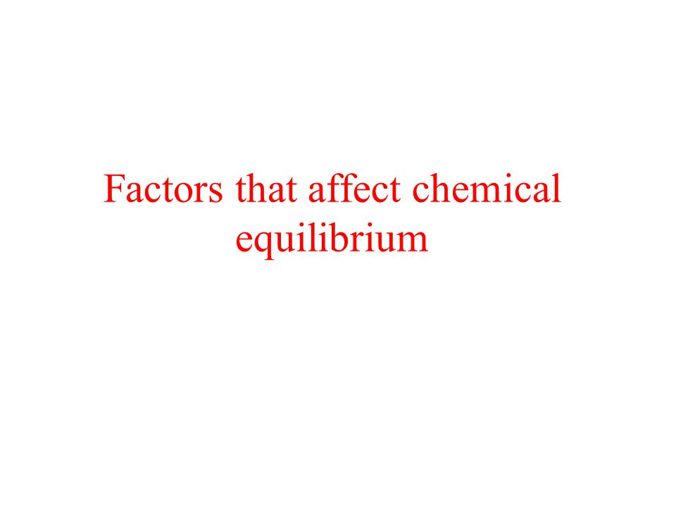 Factors that affect chemical equilibrium