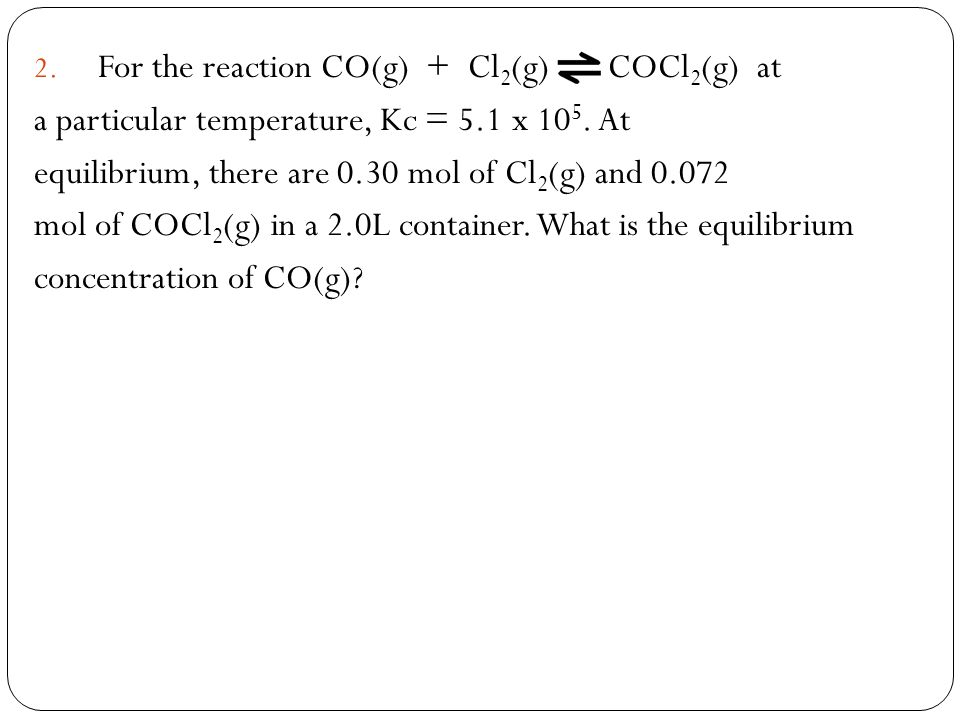 For the reaction CO(g) + Cl2(g) COCl2(g) at