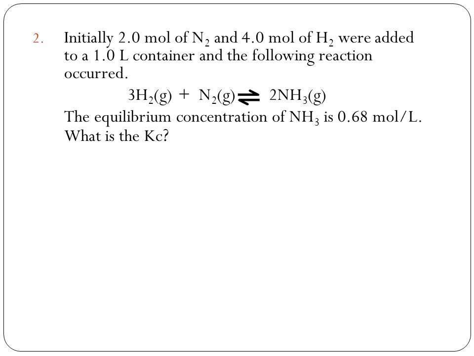 Initially 2. 0 mol of N2 and 4. 0 mol of H2 were added to a 1