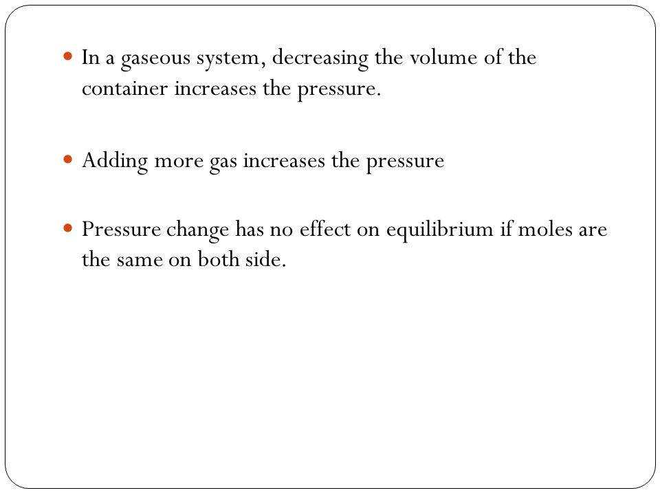 In a gaseous system, decreasing the volume of the container increases the pressure.
