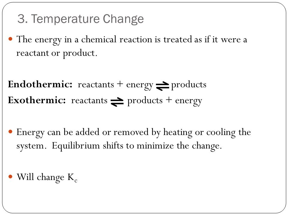 3. Temperature Change The energy in a chemical reaction is treated as if it were a reactant or product.