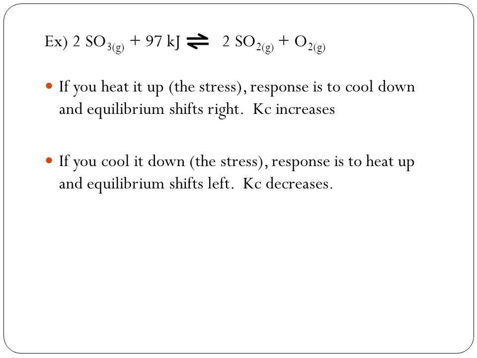 Ex) 2 SO3(g) + 97 kJ 2 SO2(g) + O2(g)
