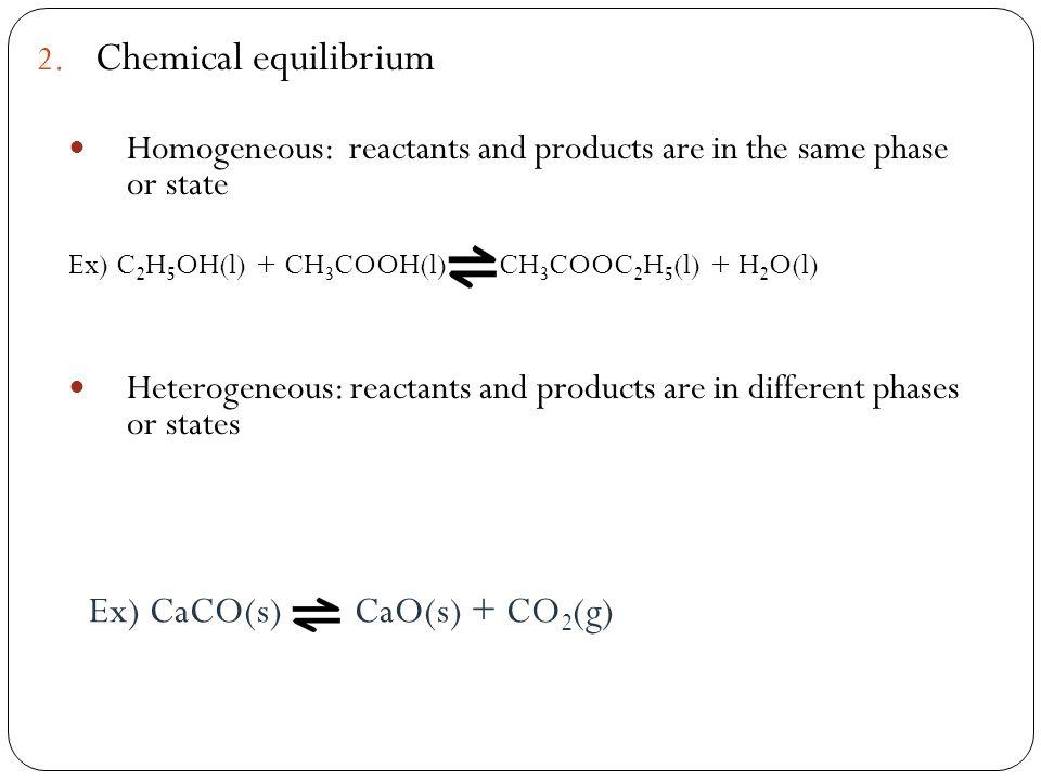 Chemical equilibrium Ex) CaCO(s) CaO(s) + CO2(g)