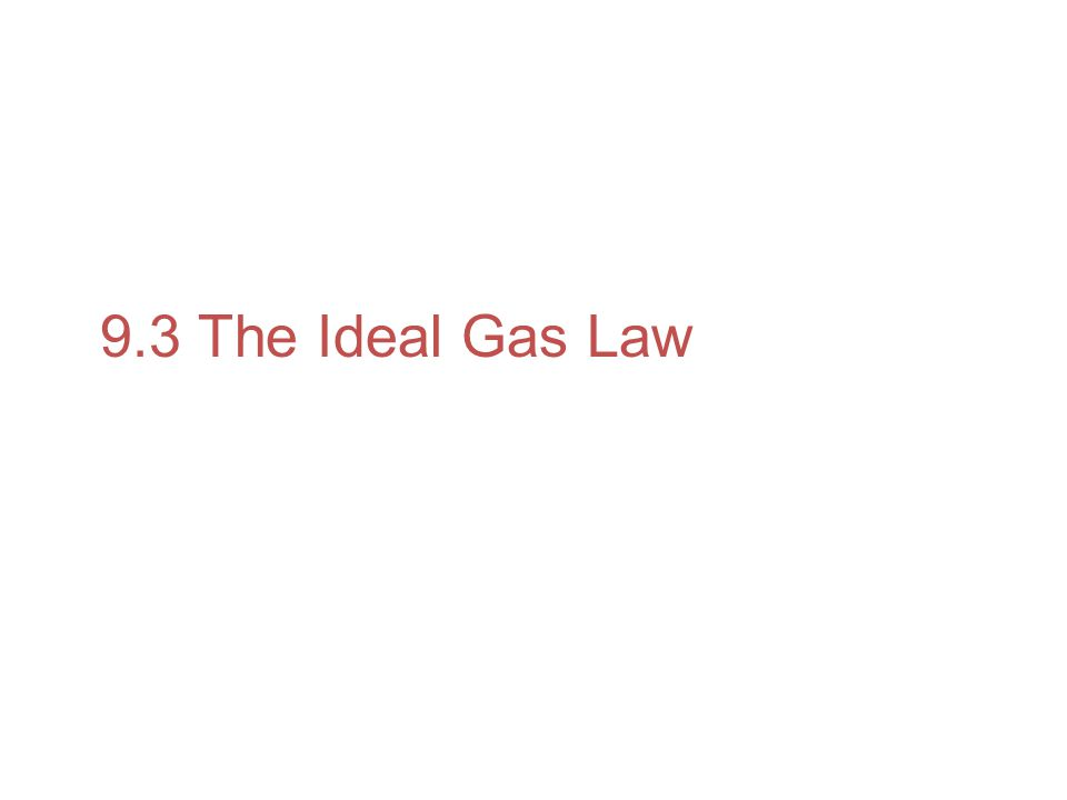 9.3 The Ideal Gas Law