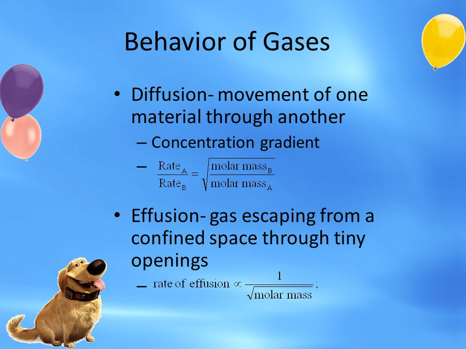 Behavior of Gases Diffusion- movement of one material through another