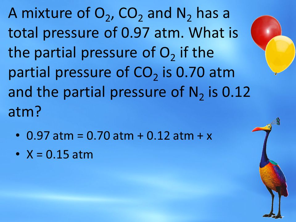 A mixture of O2, CO2 and N2 has a total pressure of 0. 97 atm