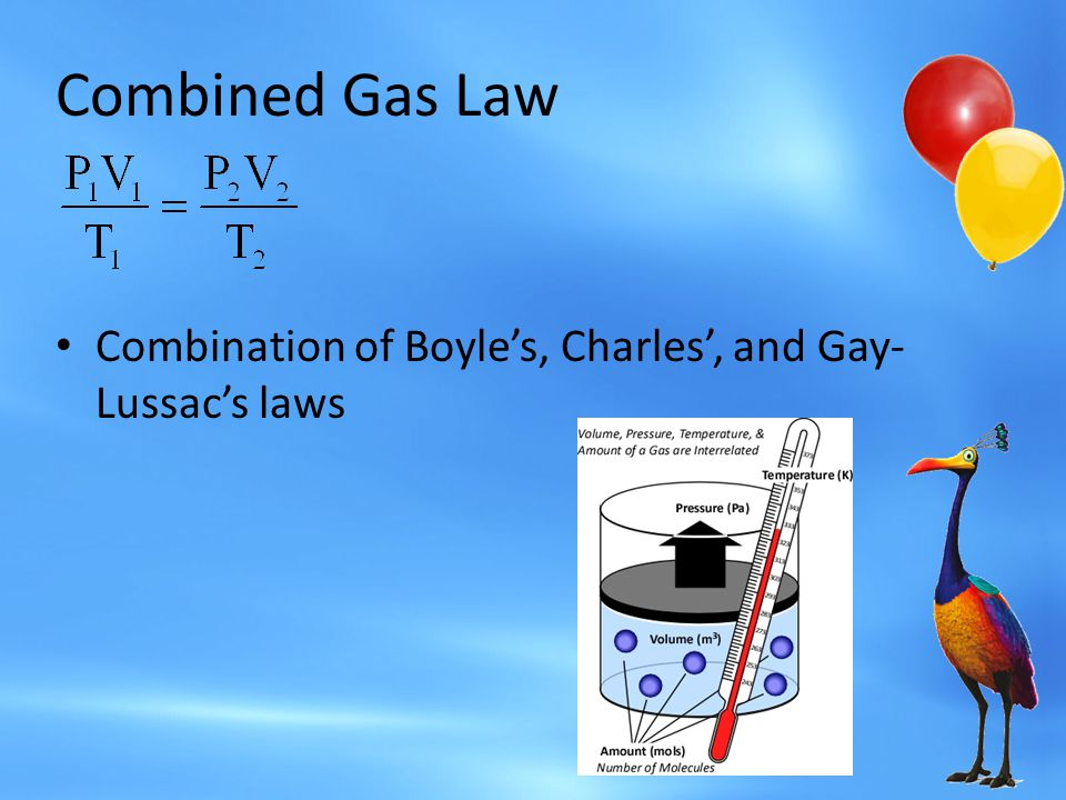 Combined Gas Law Combination of Boyle's, Charles', and Gay-Lussac's laws