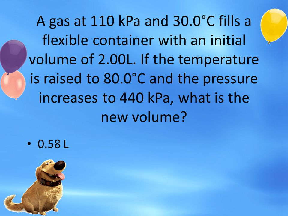 A gas at 110 kPa and 30.0°C fills a flexible container with an initial volume of 2.00L. If the temperature is raised to 80.0°C and the pressure increases to 440 kPa, what is the new volume