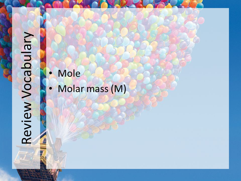 Review Vocabulary Mole Molar mass (M)