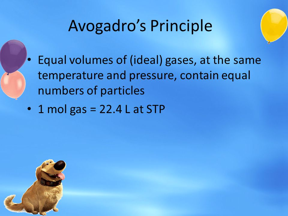 Avogadro's Principle Equal volumes of (ideal) gases, at the same temperature and pressure, contain equal numbers of particles.