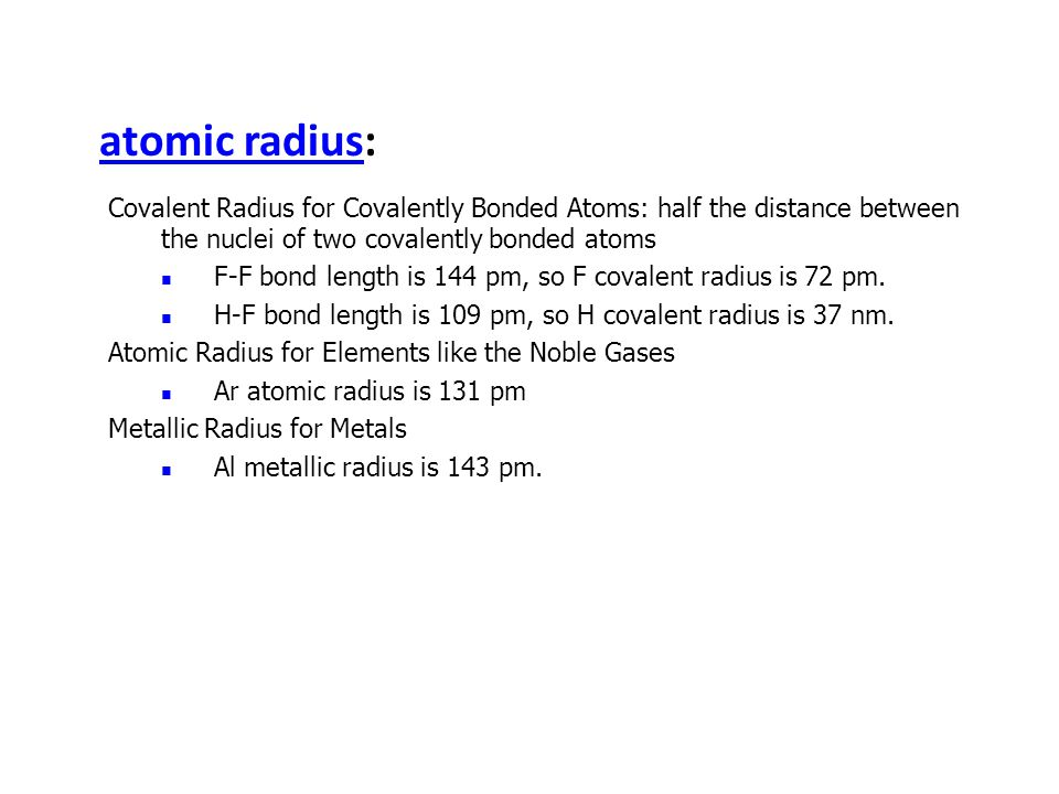 atomic radius: Covalent Radius for Covalently Bonded Atoms: half the distance between the nuclei of two covalently bonded atoms.
