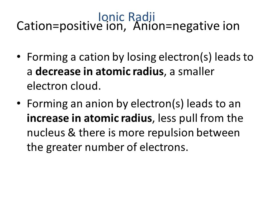 Cation=positive ion, Anion=negative ion