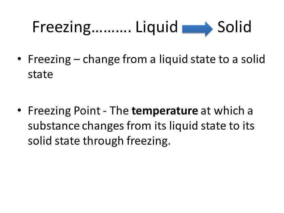 Freezing………. Liquid Solid