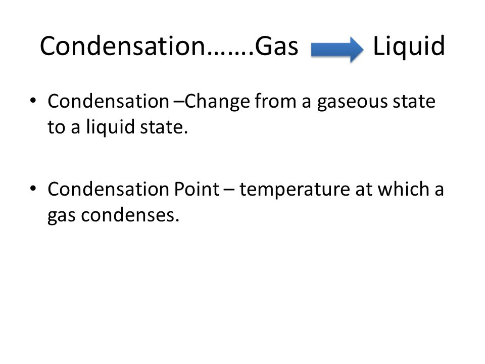 Condensation…….Gas Liquid