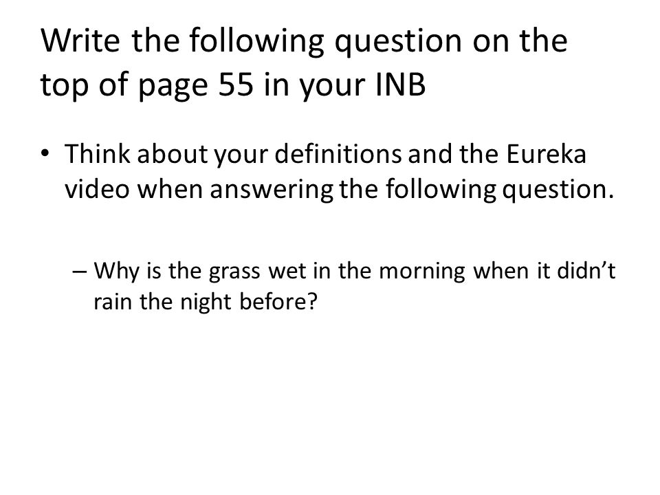 Write the following question on the top of page 55 in your INB