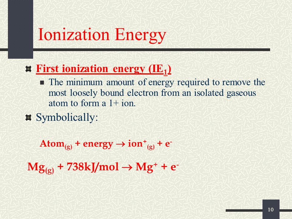 Ionization Energy First ionization energy (IE1) Symbolically: