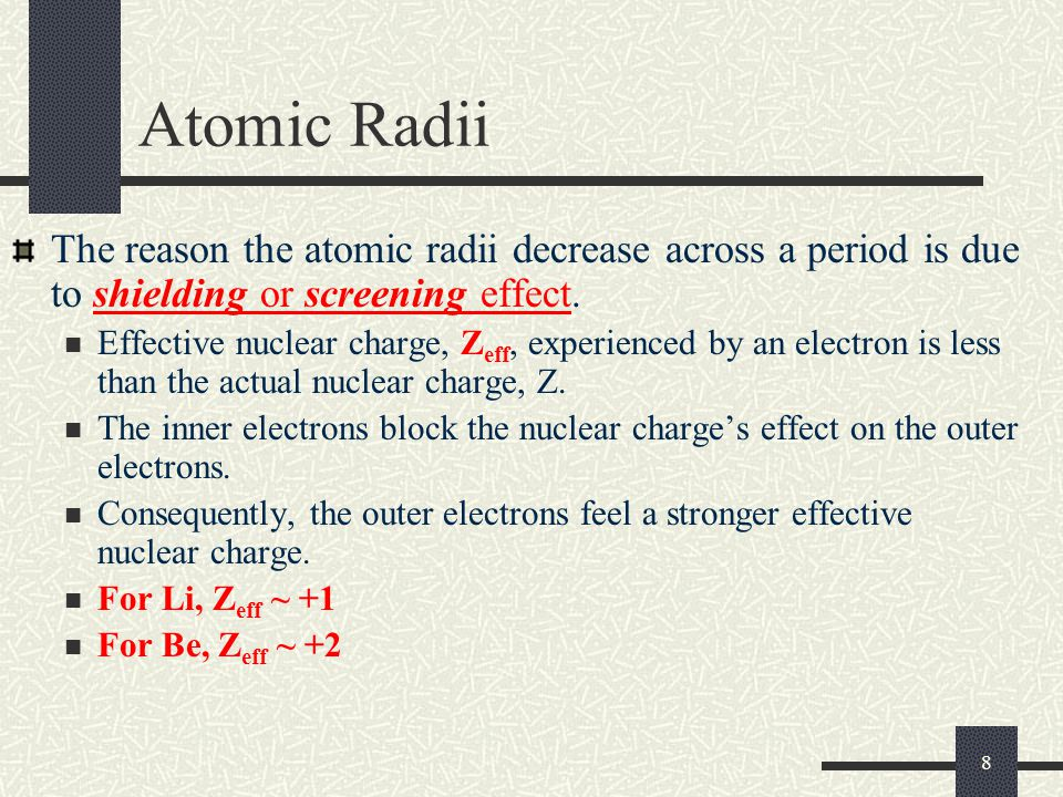 Atomic Radii The reason the atomic radii decrease across a period is due to shielding or screening effect.