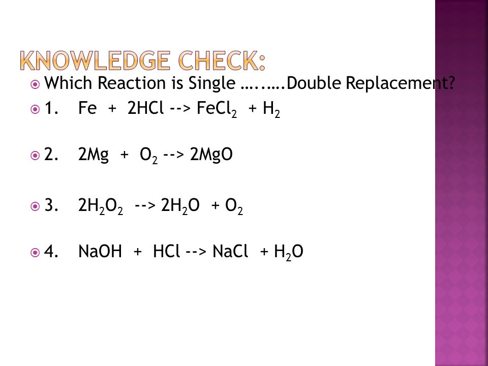 Knowledge Check: Which Reaction is Single …..….Double Replacement