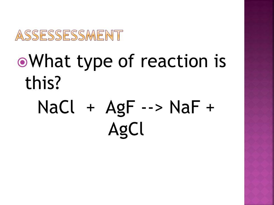 NaCl + AgF --> NaF + AgCl