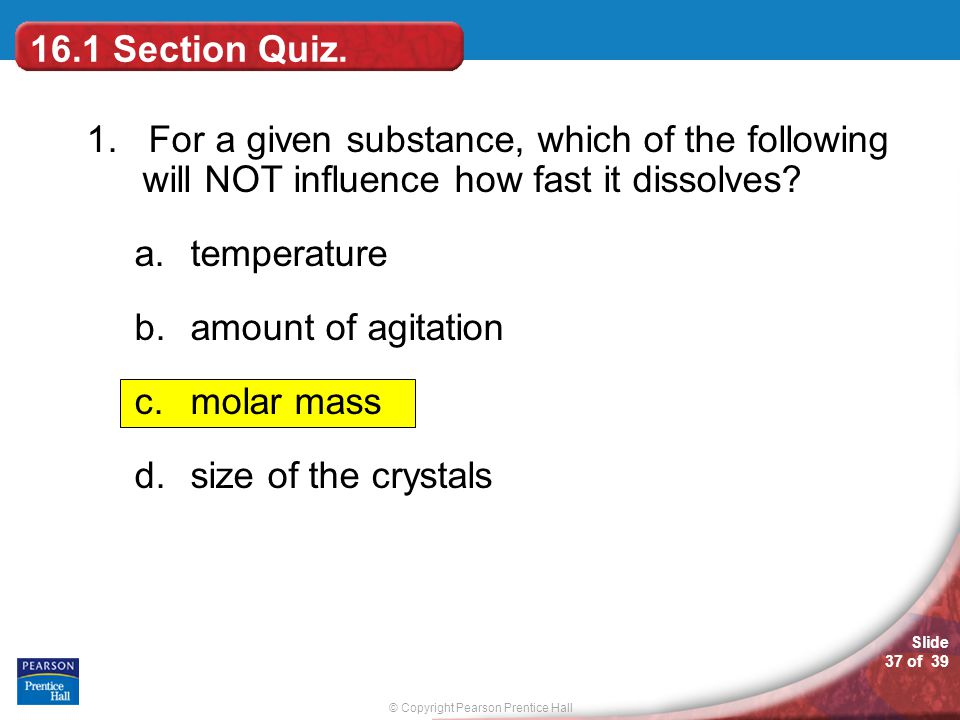 16.1 Section Quiz. 1. For a given substance, which of the following will NOT influence how fast it dissolves