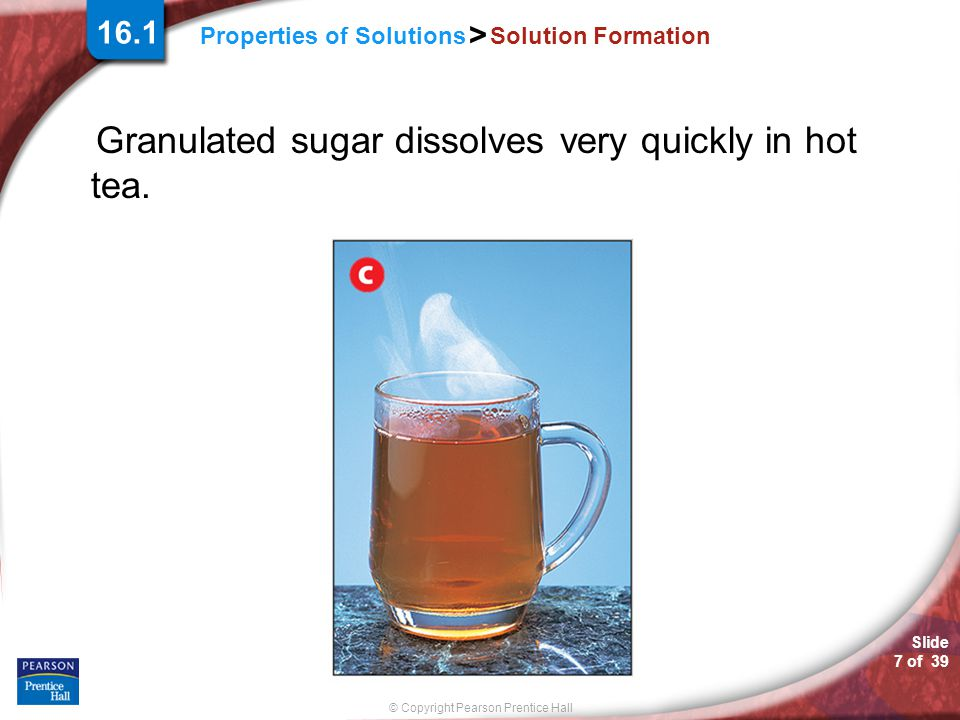 Granulated sugar dissolves very quickly in hot tea.