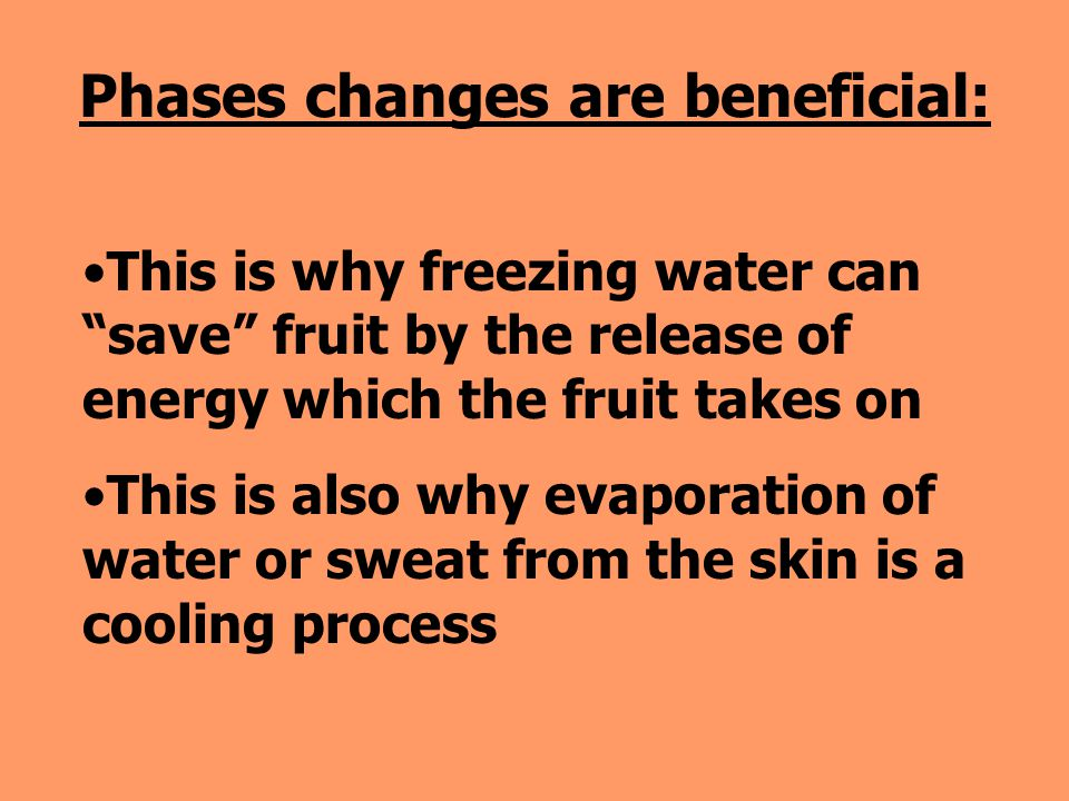 Phases changes are beneficial: